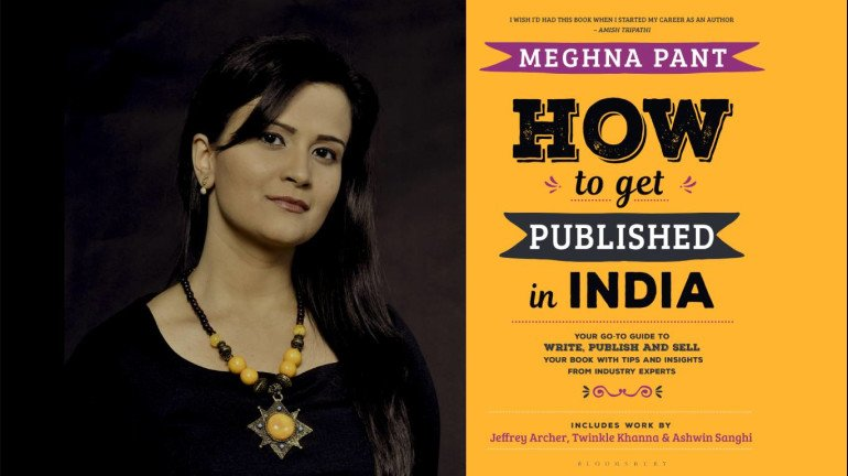 A Book For the Writer, Of The Writer, By The Writer- How To Get Published in India by Meghna Pant