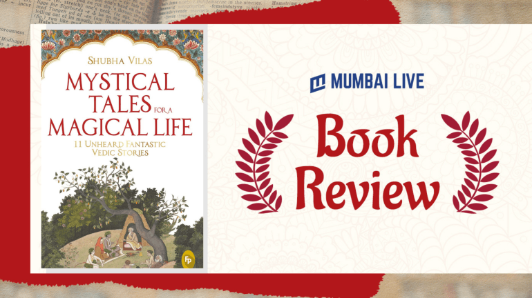 Mystical Tales For A Magical Life by Shubha Vilas is Sourced From A Plethora Of Ancient Texts Like Mahabharat Ramayan, Vedas and Puranas