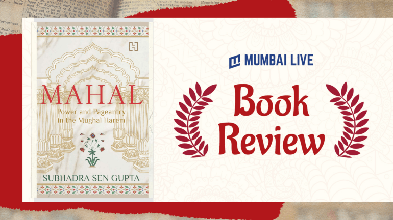 Shubadra Sen Gupta's 'Mahal' Uncovers The Little-Known Lives Of The Remarkable Women Who Inhabited The Mahal During Mughal Reign