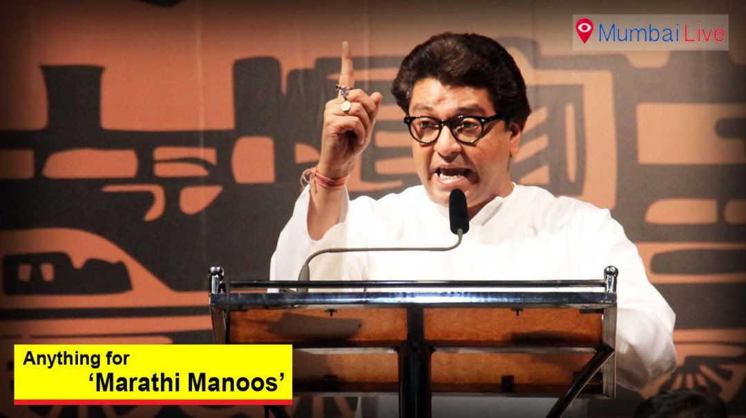 Anything for Marathi Manoos, claims Raj